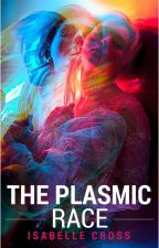 The Plasmic Race by IsabelleCross1907