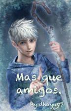 Mas que amigos ( jack frost y tu) by D_Blue