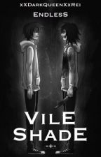 Vile Shade [Book 3] [Jeff the Killer x Reader] [JTK] by xXDarkQueenXxRei
