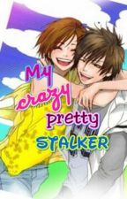 My Crazy Pretty Stalker by faydemetalcore