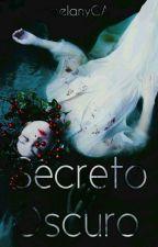 Secreto Oscuro //Correcciones (pausada)// by melanyCA