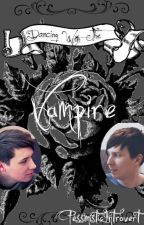 Dancing With The Vampire (Phan AU) ON HIATUS CURRENTLY by _phantrash1_