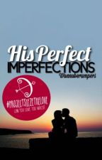 His Perfect Imperfections [ON HOLD] by wannaberumpers