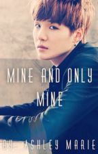 Mine And Only Mine {Suga x Reader} by ashleymarieluvsyou