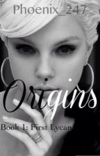 Origins Book 1: First Lycan by Phoenix_247
