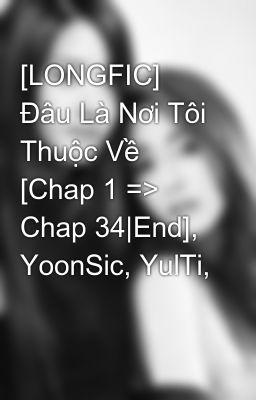[LONGFIC] Đâu Là Nơi Tôi Thuộc Về [Chap 1 => Chap 34|End], YoonSic, YulTi,