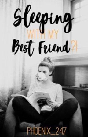 Sleeping with my Best Friend? by Phoenix_247