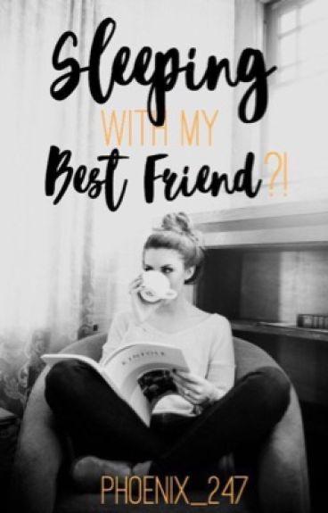 Sleeping with my Best Friend?
