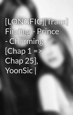 [LONGFIC][Trans] Finding - Prince - Charming [Chap 1 => Chap 25], YoonSic |