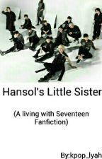 Hansol's Little Sister (SEVENTEEN FANFIC) by kpop_lyah