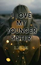 ❤I LOVE MY YOUNGER SISTER❤ by LeighMartinez03