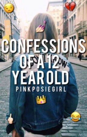 Confessions of a 12 year old by PinkPosieGirl