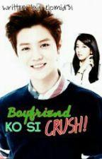 Boyfriend ko si Crush by CrazyBtchGirl