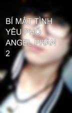 BÍ MẬT TÌNH YÊU PHỐ ANGEL PHẦN 2 by Lan_love