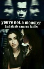 You're not a monster-Camren by HalaAB6