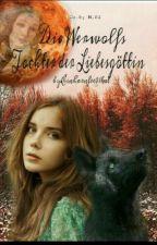 Die Werwolfs Tochter der Liebesgöttin #wattys2016 by Einhornfee01kat