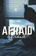 Afraid by JRsecret