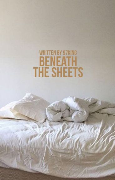 BENEATH THE SHEETS.