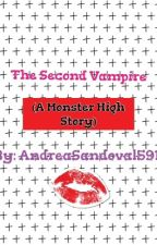 The Second Vampire (Monster High Story) by AndreaSandoval591