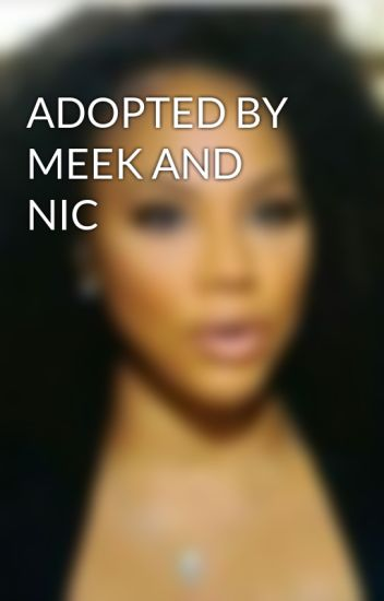 ADOPTED BY MEEK AND NIC