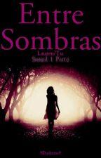 Entre Sombras *Sureal parte 1*(Lauren.J/Tu)(EDITANDO) by Darkness_G