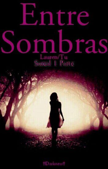 Entre Sombras *Sureal parte 1*(Lauren.J/Tu)(EDITANDO)
