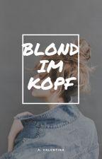 Blond im Kopf (Wird überarbeitet) by BooksAva