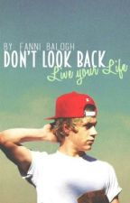 Don't look back, live your life by FanniBalogh