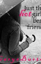 Just The Hot Girls Best Friend by CarysBurton