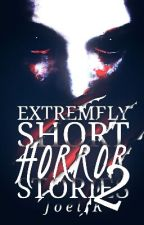 Extremely Short Horror Stories 2 by InfernoEDM