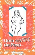 Uma Mulher De Peso. by RaquelPassos8