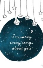 I'm Sorry Every Songs About You {Phan AU} by The_fandom_girlies