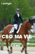 CSO ma vie - Tome 1 by LeaAngie