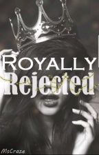 Royally Rejected by MsCraze
