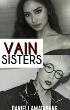 Vain Sisters • AshVice [ON HOLD] by daniellamatabang