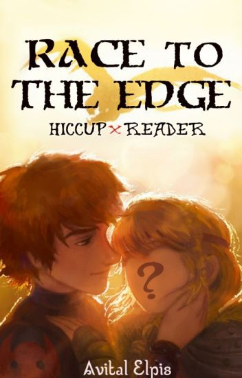 Race To the Edge (Hiccup X Reader)