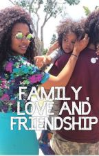 Family, Love and Friendship by mellz14