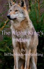 The Alpha King's mate by InTheShadowsReading