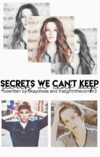 secrets we can't keep ➸ by okayolivee and thatgirlinthecorner3 [ON HOLD] by okayolivee