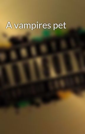 A vampires pet by anniemay44