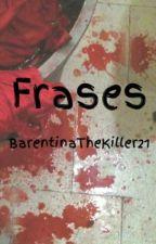 Frases suicidas y psicópatas by BarentinaTheKiller21