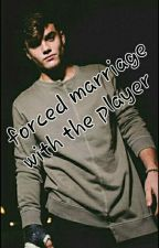 Forced Marriage With The Player; Grayson Dolan [ON HOLD] by xotwod-