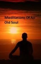 Meditations Of An Old Soul by Harbinger17