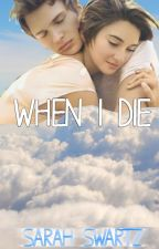 When I Die by SarahSwartz