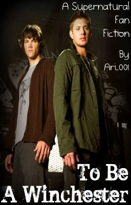 To be a Winchester (A 'Supernatural' Fan Fiction)
