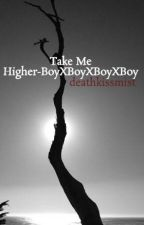 Take Me Higher-BoyXBoyXBoyXBoy by deathkissmist