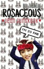 Rosaceous | jungkook ✔ by lostarlight