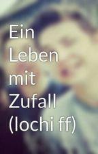 Ein Leben mit Zufall (lochi ff) by 4everlochislove