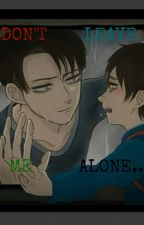 Don't Leave Me Alone... {Ereri/Riren OneShot} by kktrys