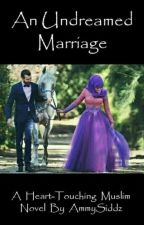 An UNDREAMED marriage (ON HOLD) by AamnaSiddiqui